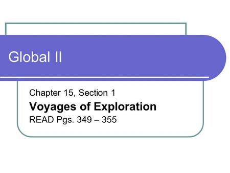 Global II Chapter 15, Section 1 Voyages of Exploration READ Pgs. 349 – 355.