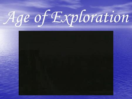 Age of Exploration. Why did early Europeans explore the world during this time? 1. To find a sea route to the spices of Asia 2. To find gold & silver.