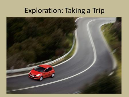 Exploration: Taking a Trip. North America South America Europe Asia Africa Australia Antarctica Spain Portugal.