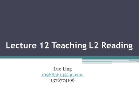 Lecture 12 Teaching L2 Reading Luo Ling 1376774196.