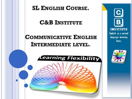 SL E NGLISH C OURSE. C&B I NSTITUTE C OMMUNICATIVE E NGLISH I NTERMEDIATE LEVEL.
