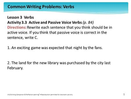 Common Writing Problems: Verbs 9-10 Writing Companion © Perfection Learning ® Reproduction permitted for classroom use only. 1 Lesson 3 Verbs Activity.