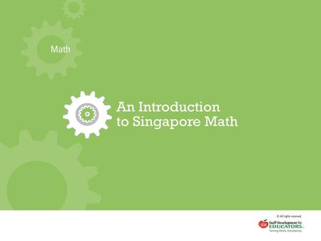 What Changes Did Singapore Make in Its Math Instruction?  De-emphasized procedural skills  Emphasized developing good thinkers and problem solvers.
