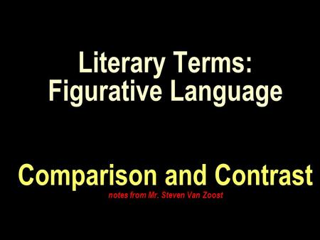 Literary Terms: Figurative Language Comparison and Contrast notes from Mr. Steven Van Zoost.