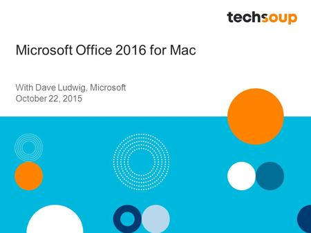 Microsoft Office 2016 for Mac With Dave Ludwig, Microsoft October 22, 2015.