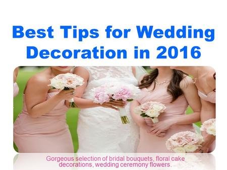 Best Tips for Wedding Decoration in 2016 Gorgeous selection of bridal bouquets, floral cake decorations, wedding ceremony flowers.