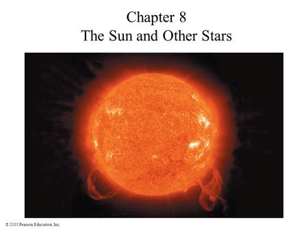 © 2010 Pearson Education, Inc. Chapter 8 The Sun and Other Stars.