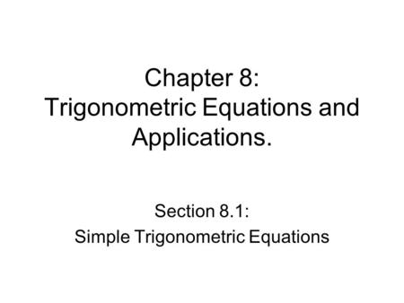 Chapter 8: Trigonometric Equations and Applications. Section 8.1: Simple Trigonometric Equations.