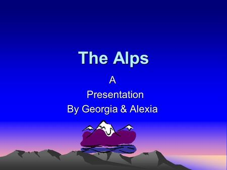 A Presentation By Georgia & Alexia