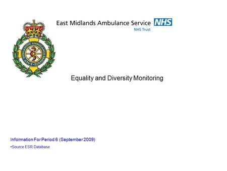 Equality and Diversity Monitoring Information For Period 6 (September 2009) Source ESR Database.
