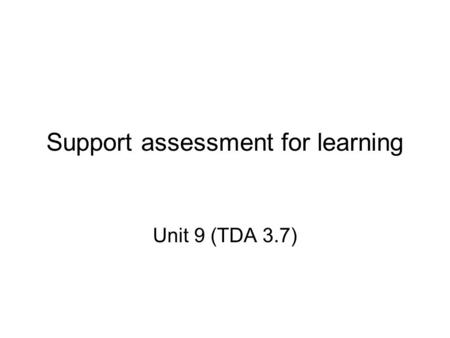 Support assessment for learning Unit 9 (TDA 3.7).