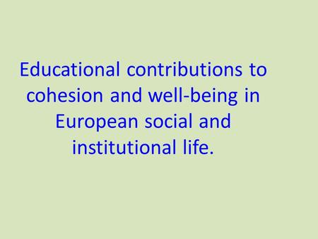 Educational contributions to cohesion and well-being in European social and institutional life.