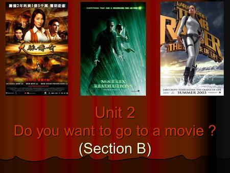 Unit 2 Do you want to go to a movie ? (Section B)