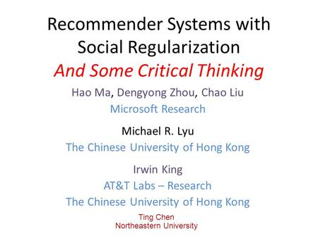 Recommender Systems with Social Regularization And Some Critical Thinking Hao Ma, Dengyong Zhou, Chao Liu Microsoft Research Michael R. Lyu The Chinese.