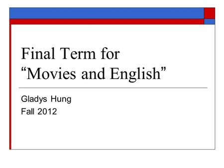 "Final Term for "" Movies and English "" Gladys Hung Fall 2012."