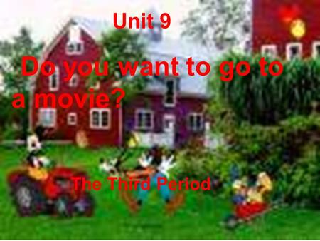 Unit 9 Do you want to go to a movie? The Third Period.