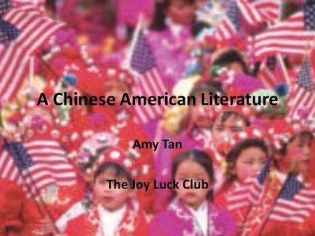 A Chinese American Literature Amy Tan The Joy Luck Club.