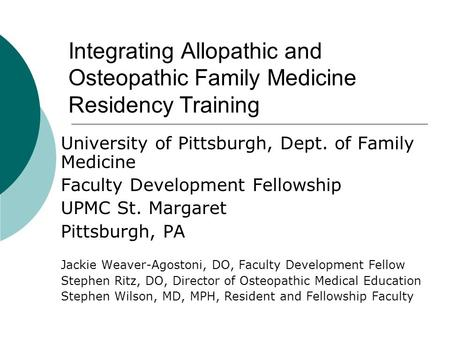 Integrating Allopathic and Osteopathic Family Medicine Residency Training University of Pittsburgh, Dept. of Family Medicine Faculty Development Fellowship.