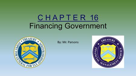 C H A P T E R 16 Financing Government By: Mr. Parsons.