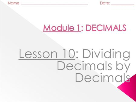 Dividing Decimals by Decimals Divisor Quotient Remember! 0.15 0.75 5 Dividend Dividing Decimals by Decimals.