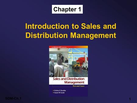 SDM-Ch.1 1 Chapter 1 Introduction to Sales and Distribution Management.