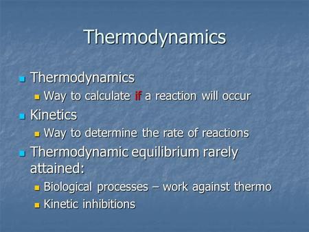 Thermodynamics Thermodynamics Thermodynamics Way to calculate if a reaction will occur Way to calculate if a reaction will occur Kinetics Kinetics Way.