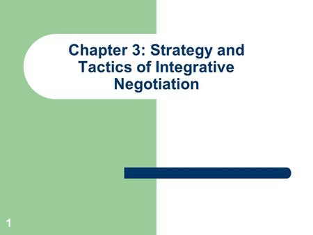 1 Chapter 3: Strategy and Tactics of Integrative Negotiation.