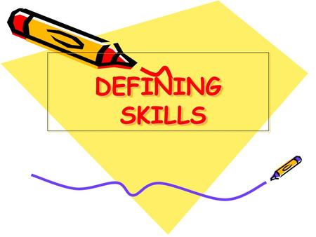 DEFINING SKILLS. Application of the term 'skill' The word skill is used in different ways: 1 It can be used when talking about an activity eg. Swimmng,