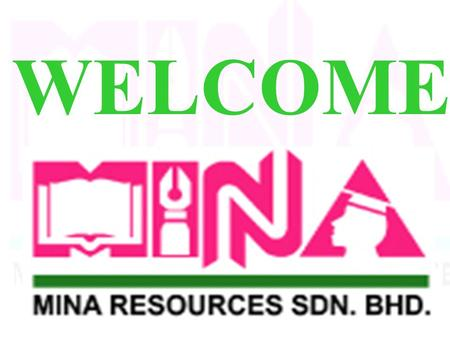 WELCOME MINA'S VISION TO BE A LEADING GLOBAL PROVIDER OF WORLD- CLASS EDUCATION, TRAINING, AND CONSULTANCY SERVICES.