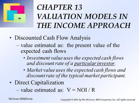 1 Copyright © 2001 by The McGraw-Hill Companies, Inc. All rights reserved. McGraw-Hill/Irwin CHAPTER 13 VALUATION MODELS IN THE INCOME APPROACH Discounted.