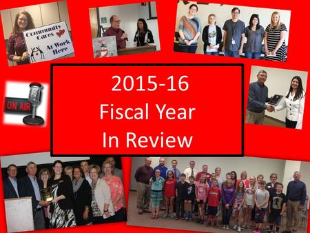 2015-16 Fiscal Year In Review. July 2015. Fiscal Year End! Administered the Annual Endowment Payouts for 15 endowment funds Completed 3 rd quarter grant.