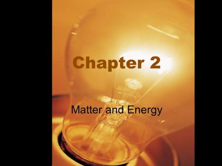 Chapter 2 Matter and Energy. Start-up: pg. 37 On a sheet of loose leaf paper: –Predictions: Write what you think will happen –Observations: Write what.