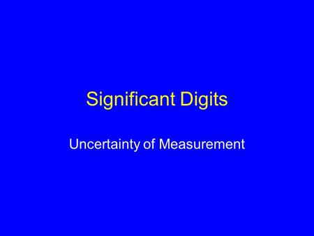 Significant Digits Uncertainty of Measurement. Three Rules Non-zero digits are significant Zeros between two significant digits are significant Zeros.