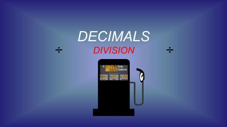 DIVISION ÷÷ DECIMALS. MAKING A COMPARISON THE CONCEPT OF WHOLE NUMBER DIVISION IS FAIRLY EASY TO UNDERSTAND AND VISUALIZE THE CONCEPT OF DECIMAL DIVISION.