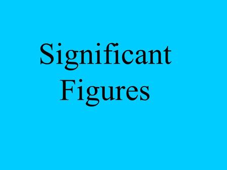 Significant Figures. Who cares? Sig Figs measure the degree of precision of a measurement.
