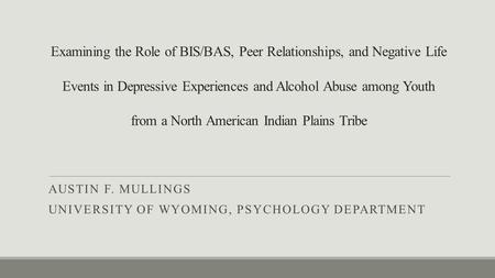 Examining the Role of BIS/BAS, Peer Relationships, and Negative Life Events in Depressive Experiences and Alcohol Abuse among Youth from a North American.