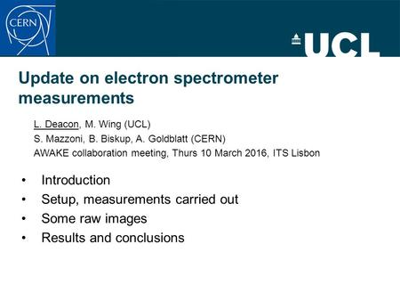 Update on electron spectrometer measurements Introduction Setup, measurements carried out Some raw images Results and conclusions L. Deacon, M. Wing (UCL)