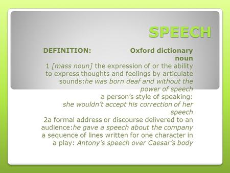 SPEECH DEFINITION: Oxford dictionary noun 1 [mass noun] the expression of or the ability to express thoughts and feelings by articulate sounds:he was born.