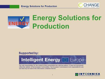 1 Energy Solutions for Production Supported by: The sole responsibility for the content of this presentation lies with the authors. It does not necessarily.
