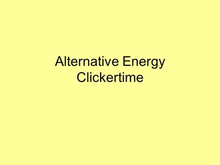 Alternative Energy Clickertime. Which of the following will fail to work in the case of a power failure 1.Passive solar heating 2.Active solar heating.