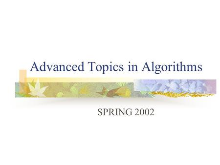 Advanced Topics in Algorithms SPRING 2002. TERM PROJECT Is worth 40% of your final grade Completed project with report is due in week 10 - 28 th May,