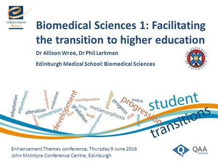 Biomedical Sciences 1: Facilitating the transition to higher education Dr Allison Wroe, Dr Phil Larkman Edinburgh Medical School: Biomedical Sciences Enhancement.