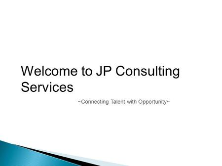 Welcome to JP Consulting Services ~Connecting Talent with Opportunity~