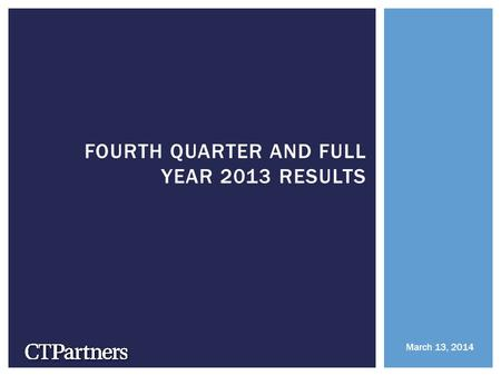 FOURTH QUARTER AND FULL YEAR 2013 RESULTS March 13, 2014.