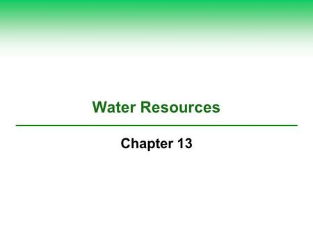 Water Resources Chapter 13. 13-1 Will We Have Enough Usable Water?  Concept 13-1A We are using available freshwater unsustainably by wasting it, polluting.