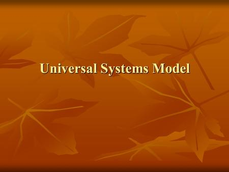 Universal Systems Model. Has 4 elements – Has 4 elements – Inputs Inputs Process Process Output Output Feedback Feedback.