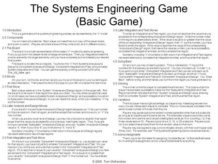 © 2009, Tom McKendree The Systems Engineering Game (Basic Game) 1.0 Introduction This is a game about the systems engineering process, as represented by.