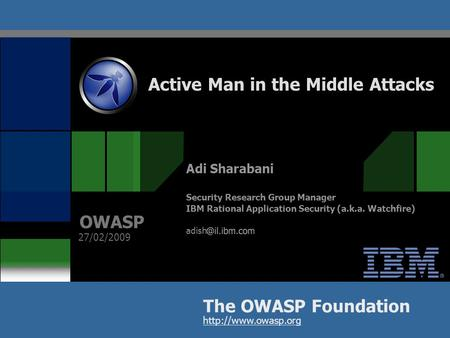 IBM Rational Application Security Group (aka Watchfire) Web Based Man In the Middle Attack © 2009 IBM Corporation 1 Active Man in the Middle Attacks The.