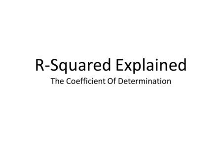 R-Squared Explained The Coefficient Of Determination.