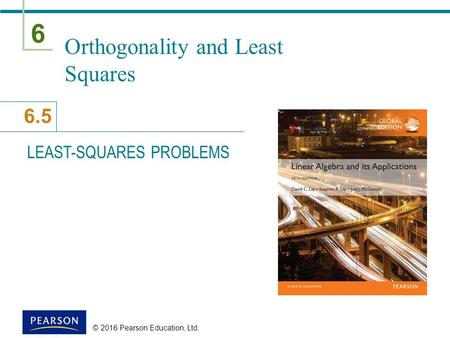 6 6.5 © 2016 Pearson Education, Ltd. Orthogonality and Least Squares LEAST-SQUARES PROBLEMS.